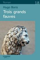 Couverture du livre « Trois grands fauves » de Hugo Boris aux éditions Feryane