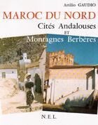 Couverture du livre « Maroc du nord ; cités andalouses et montagnes berbères » de Attilio Gaudio aux éditions Nel
