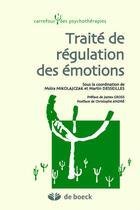 Couverture du livre « Traité de régulation des émotions » de Moira Mikolajczak et Martin Desseilles aux éditions De Boeck Superieur