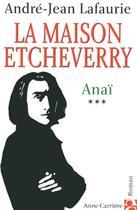 Couverture du livre « La maison Etcheverry t.3 ; Anaï » de Andre-Jean Lafaurie aux éditions Anne Carriere