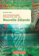 Couverture du livre « Dictionnaire insolite de la Nouvelle-Zélande » de Rosanne Aries aux éditions Cosmopole