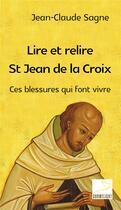 Couverture du livre « Lire et relire saint jean de la croix - ces blessures qui font vivre » de Jean-Claude Sagne aux éditions Carmel