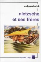 Couverture du livre « Nietzsche et ses frères » de Harich Wolfgang aux éditions Delga