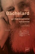 Couverture du livre « Le matérialisme rationnel ; édition critique » de Gaston Bachelard et Lucie Fabry aux éditions Puf