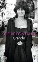 Couverture du livre « Grandir » de Sophie Fontanel aux éditions J'ai Lu