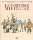 Couverture du livre « Le Costume Militaire » de Pierre Joubert et Emmanuel Bourassin aux éditions Delahaye