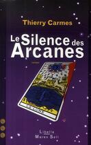 Couverture du livre « Le silence des arcanes » de Thierry Carmes aux éditions Buchet Chastel