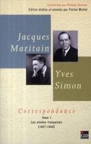 Couverture du livre « Jacques Maritain, Yves Simon ; correspondances t.1 ; les années françaises 1927-1940 » de Florian Michel aux éditions Cld