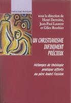 Couverture du livre « Un Christianisme Infiniment Precieux » de Henri Derroitte aux éditions Lumen Vitae