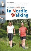 Couverture du livre « Votre santé par le nordic walking » de Beatrix Pfister aux éditions Jouvence