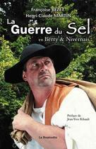 Couverture du livre « La guerre du sel en Berry et Nivernais » de Francoise Bezet et Henri-Claude Martin aux éditions La Bouinotte