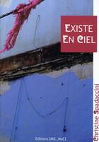 Couverture du livre « Existe en ciel » de Christine Spadaccini aux éditions Mic Mac Editions