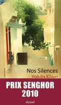 Couverture du livre « Nos silences » de Wahiba Khiari aux éditions Elyzad