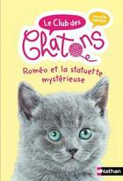Couverture du livre « Le club des chatons ; Roméo et la statuette mystérieuse » de Christelle Chatel et Sophie Rohrbach aux éditions Nathan
