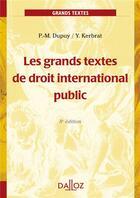 Couverture du livre « Les grands textes de droit international public (8e édition) » de Yann Kerbrat et Pierre-Marie Dupuy aux éditions Dalloz