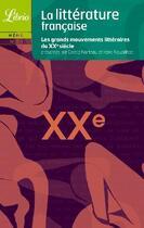 Couverture du livre « La littérature française ; les grands mouvements littéraires du XX siècle » de Carole Narteau et Irene Nouailhac aux éditions J'ai Lu