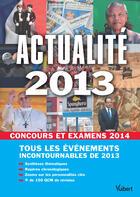 Couverture du livre « Actualité 2013 pour concours et examens 2014 » de Thibaut Klinger aux éditions Vuibert