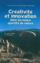 Couverture du livre « Créativité et innovation dans les loisirs sportifs de nature » de Jean Corneloup aux éditions Fournel