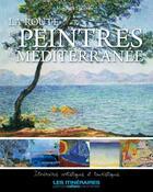 Couverture du livre « La route des peintres en Méditerranée » de Collectif aux éditions Tourisme Et Decouvertes