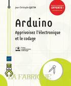 Couverture du livre « Arduino ; apprivoisez l'électronique et le codage » de Jean-Christophe Quetin aux éditions Eni
