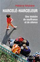 Couverture du livre « Harcelé-harceleur ; une histoire de souffance et de silence » de Helene Moliere aux éditions Lattes