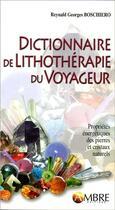 Couverture du livre « Dictionnaire de la lithothérapie du voyageur » de Reynald Georges Boschiero aux éditions Ambre