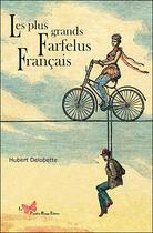 Couverture du livre « Les plus grands farfelus français » de Hubert Delobette aux éditions Papillon Rouge