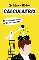 Couverture du livre « Calculatrix ; 85 astuces pour jongler de tête avec les chiffres » de Christophe Nijdam aux éditions Les Liens Qui Liberent