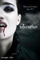 Couverture du livre « Adoration (Livre #2 Mémoires d'un Vampire) » de Morgan Rice aux éditions Lukeman Literary Management Ltd