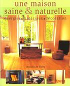 Couverture du livre « Une maison saine & naturelle » de Dan Phillips aux éditions Dessain Et Tolra