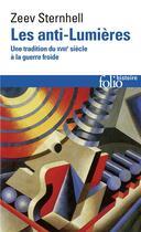 Couverture du livre « Les anti-lumières ; une tradition du XVIIIe siècle à la guerre froide (édition 2010) » de Zeev Sternhell aux éditions Gallimard