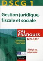 Couverture du livre « DSCG 1 ; gestion juridique, fiscale et sociale ; cas pratiques (édition 2011/2012) » de Veronique Roy et Herve Jahier et Josiane Clauzel aux éditions Dunod