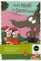 Couverture du livre « Petit Noël et demi-loup » de Caroline Hue et Christophe Loupy aux éditions Magnard