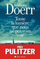 Couverture du livre « Toute la lumière que nous ne pouvons voir » de Anthony Doerr aux éditions Albin Michel