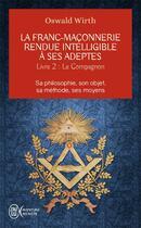 Couverture du livre « La franc-maçonnerie rendue intelligible à ses adeptes t. 2 ; le campagnon » de Wirth Owald aux éditions J'ai Lu