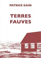 Couverture du livre « Terres fauves » de Patrice Gain aux éditions Le Mot Et Le Reste