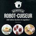Couverture du livre « Mes recettes au robot-cuiseur » de Valerie Duclos aux éditions First