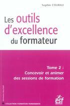Couverture du livre « Les Outils D'Excellence Du Formateur T.2 ; Concevoir Et Animer Des Sessions De Formation » de Sophie Courau aux éditions Esf