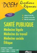Couverture du livre « Sante publique, medecine legale, medecine du travail, medecine sociale, ethique » de Antoine Flahault aux éditions Ellipses