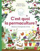 Couverture du livre « C'est quoi la permaculture ? observe, comprends, imite » de Mathilde Paris et Marion Tigreat aux éditions Rustica