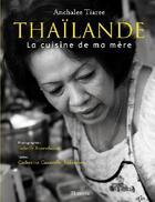 Couverture du livre « Thaïlande ; la cuisine de ma mère » de Isabelle Rozenbaum et Anchalee Tiaree et Catherine Cauneille-Sukrasorn aux éditions Minerva