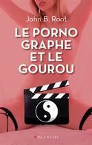 Couverture du livre « Le pornographe et le gourou » de John B. Root aux éditions Blanche