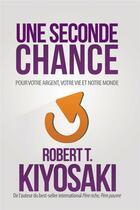 Couverture du livre « Une seconde chance ; pour votre argent, votre vie et notre monde » de Robert T. Kiyosaki aux éditions Un Monde Different