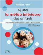 Couverture du livre « Ajuster la météo intérieure des enfants ; guide pratique pour favoriser la relaxation » de Jean Manon aux éditions C.a.r.d.