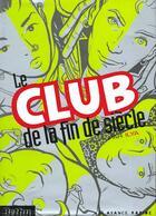 Couverture du livre « Le club de la fin de siecle » de Ilya aux éditions Bethy