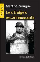 Couverture du livre « Les Belges reconnaissants » de Martine Nougue aux éditions Editions Du Caiman