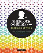 Couverture du livre « Sherlock Holmes ; messages cryptés ; plus de 100 énigmes inspirées des enquêtes du plus célèbres des détectives » de Pierre Berloquin et Jean Rubak aux éditions L'imprevu