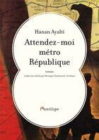 Couverture du livre « Attendez-moi métro République » de Hanan Ayalti aux éditions L'antilope