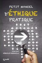 Couverture du livre « Petit manuel d'éthique pratique ; comment faire pour bien faire ? » de Vincent Rebeille-Borgella aux éditions Editions Cle