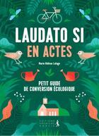 Couverture du livre « Laudato si en actes ; petit guide de conversion économique » de Marie-Helene Lafage aux éditions Premiere Partie